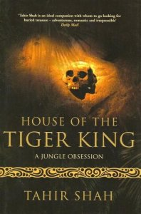"Bucheinband vom Tahir Shahs Reisebericht: ""House of the Tiger King: A Jungle Obsession"""